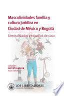 Masculinidades familia y cultura jurídica en ciudad de México y Bogotá.