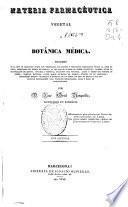 Materia farmacéutica vegetal ó Botánica médica ...