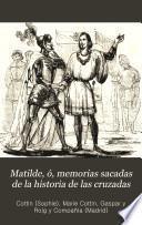 Matilde ó Memorias sacadas de la historia de las cruzadas