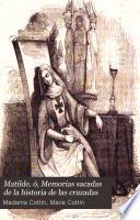 Matilde, ó, Memorias sacadas de la historia de las cruzadas
