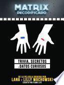 Matrix Decodificado: Trivia, Secretos Y Datos Curiosos - De La Pelicula Dirigida Por Lana y Lilly Wachowsky