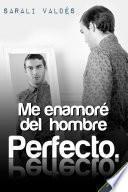 Me enamoré del hombre perfecto