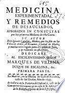 Medicina experimentada y remedios de desauciados aprobados en consultas por los primeros medicos de esta corte