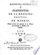 Medicina Patria ó Elementos de la Medicina práctica de Madrid