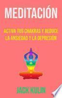 Meditación: Activa Tus Chakras Y Reduce La Ansiedad Y La Depresión