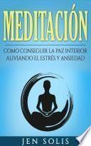 Meditación: Como conseguir la paz interior aliviando el Estrés y Ansiedad