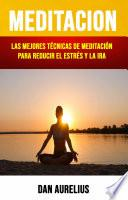 Meditación: Las Mejores Técnicas De Meditación Para Reducir El Estrés Y La Ira .