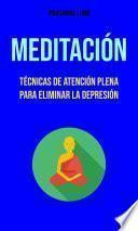 Meditación : Técnicas De Atención Plena Para Eliminar La Depresión