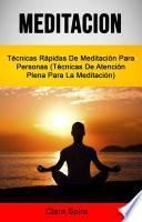 Meditación: Técnicas Rápidas De Meditación Para Personas (Técnicas De Atención Plena Para La Meditación)