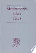 Meditaciones sobre Jesús