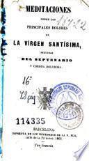 Meditaciones sobre los principales dolores de la Vírgen Santísima, seguidas del septenario y Corona Dolorosa