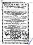 Medula mystica sacada de las divinas letras, de los Santos padres y de los classicos doctores mysticos y escolasticos... Por el R. P. Fr. Francisco de Santo Thomas,... Segunda impression, añadida por su autor
