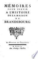 Mémoires pour servir a l'histoire de la Maison de Brandebourg