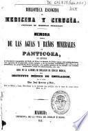 Memoria acerca de las aguas y baños minerales de Panticosa, que comprende la descripción topográfica del valle de Tena, la historia de dichas aguas ...