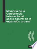 Memoria de la Conferencia internacional sobre control de la expansión urbana