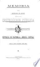 Memoria de las labores del ejecutivo en el ramo de educación publica durante el año administrativo de... presentada a la Asamblea legislativa Guatemala