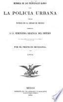 Memoria de los principales ramos de la policia urbana y de los fondos de la Ciudad de Mexico presentada a la Serenisima Regencia del Imperio en cumplimiento de sus ordenes supremas y de las leyes