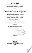 Memoria del estado de la enseñanza en la Universidad de Granada y establecimientos de instrucción pública del distrito de la misma en el curso... y anuario para el de... conforme a los artículos 29 y 36 del Reglamento general administrativo