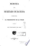 Memoria del Secretario de Hacienda dirijida al Presidente de la Union para el Congreso de ...