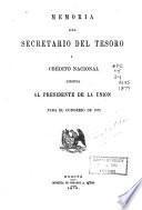 Memoria del Secretario del Tesoro i Crédito Nacional dirijida al Presidente de la Unión para el Congreso de ...