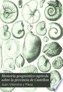 Memoria geognostico-agricola sobre la provincia de Castellon premiada por la Real Academia de Ciencias en cnocurso publico con arreglo al programa presentado por la miama para el ano de 1858