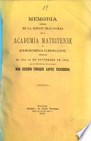 Memoria leida en la sesion inaugural de la Academia Matritense De Jurisprudencia Y Legislación