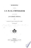 Memoria presentada á S. M. el Emperador por el Ministro de Fomento L. Robles Pezuela de los trabajos ejecutados en su ramo el año de 1865