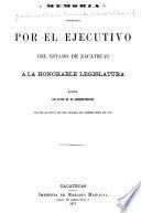 Memoria presentada por el ejecutivo del estado de Zacatecas a la honorable Legislatura sobre los actos de su administración desde 1870