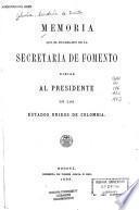 Memoria que el Secretario de Fomento dirije al Presidente de los Estados Unidos de Colombia