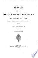 Memoria sobre el progreso de las Obras Públicas en la isla de Cuba, desde enero de 1859 a julio de 1865