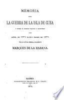 Memoria sobre la guerra de la isla de Cuba y sobre su estado político y económico desde abril de 1874 hasta marzo de 1875