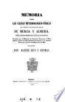 Memoria sobre las causas meteorológicas-físicas que producen las constantes sequías de Murcia y Almería señalando los medios de atenuar sus efectos