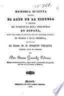 Memoria sucinta sobre el arte de la tintura y medios de fomentar esta industria en España, con una breve noticia de su estado actual en Francia y en la península,