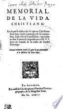 MEMORIAL DE LA VIDA CHRISTIANA: En el qual se enseña todo lo que vn Christiano deue hazer dende el principio de su conuersion, hasta el fin de la perfection: repartido en siete Tratados