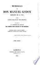 Memorias de Don Manuel Godoy, príncipe de la Paz, ó sea cuenta dada de su vida política; para servir a la historia del reinado del Senõr Don Carlos IV de Borbon