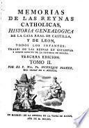 Memorias de las reynas catholicas, historia genealogica de la casa Real de Castilla y de Leon
