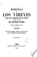 Memorias de los vireyes que han gobernado el Perú