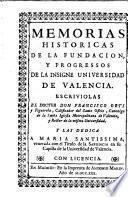 Memorias historicas de la fundacion, y progressos de la insigne Universidad de Valencia