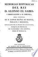 Memorias historicas del rei d. Alonso el Sabio, i observaciones a su chronica