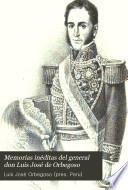 Memorias inéditas del general don Luis José de Orbegoso