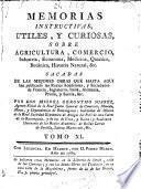 Memorias instructivas, utiles y curiosas, sobre agricultura, comercio, industria, economía, medicina, química, botánica, historia natural ...