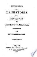 Memorias para la historia de la revolución de Centro-América