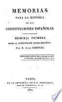 Memorias para la historia de las constituciones Espanolas. Memoria primera sobre la constitutiones Espanolas. Memoria primera sobre la constitucion Gotico-Espanola