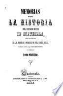 Memorias para la historia del antiguo reyno de Guatemala