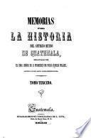 Memorias para la historia del antiguo reyno de Guatemala, redactadas por ...