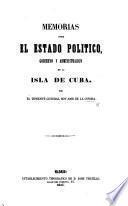 Memorias sobre el Estado Político, Gobierno y Administracion de la Isla de Cuba