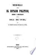 Memorias sobre el estado político, gobierno y administración de la isla de Cuba