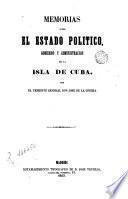 Memorias sobre el estado politico, gobierno y administracion de la isla de Cuba