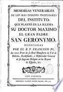 Memorias venerables de los mas insignes professores del instituto que planto... San Geronymo