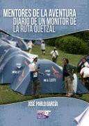 Mentores de la aventura, diario de un monitor de la Ruta Quetzal